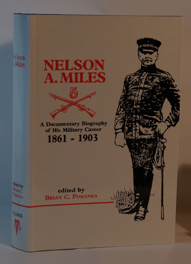 Nelson A. Miles A Documentary Biography