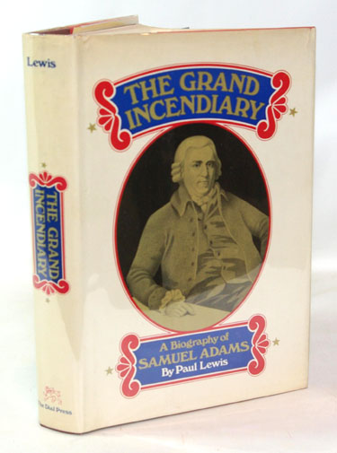 The Grand Incendiary A Biography of