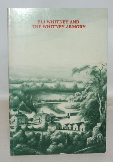 Eli Whitney And The Whitney Armory